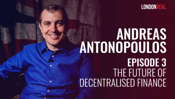Andreas Antonopoulos (aka Bitcoin Jesus): Episode 3 - Mastering Bitcoin & Cryptocurrencies and the future of decentralised finance