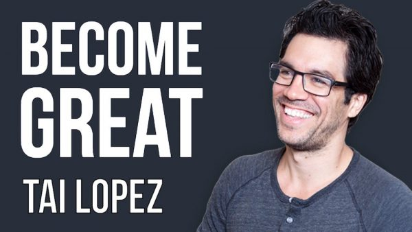 Tai Lopez - How To Become Great