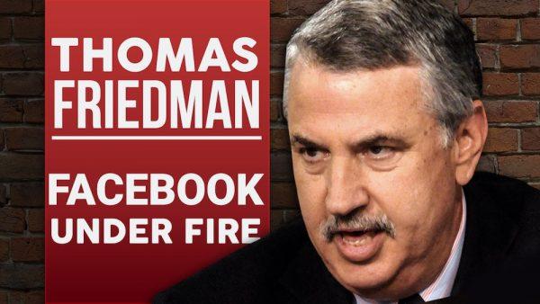 Thomas Friedman - Facebook Under Fire