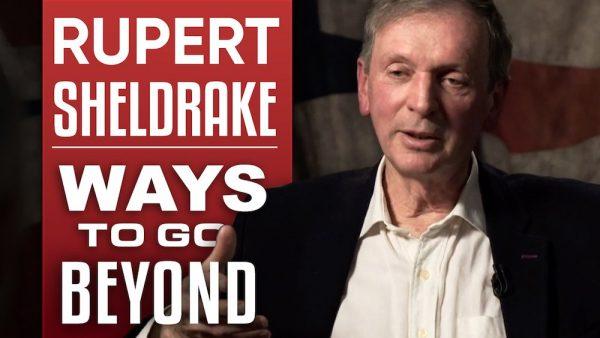 Rupert Sheldrake - Ways To Go Beyond