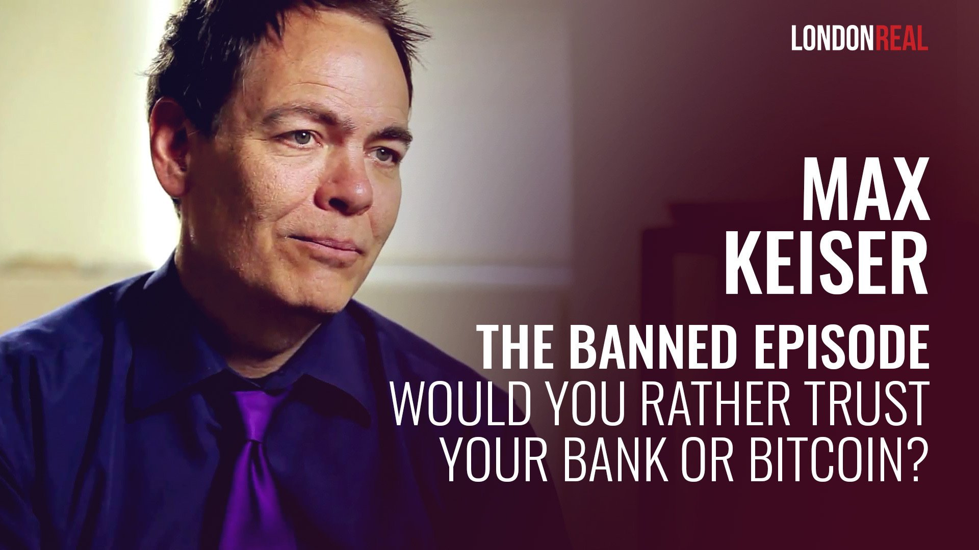 Max Keiser - The Banned Episode: Would You Rather Trust Your Bank or Bitcoin