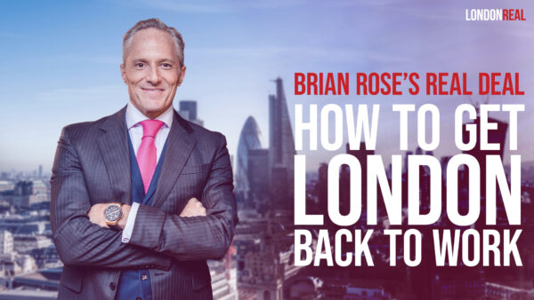 Brian Rose's Real Deal: How To Get London Back To Work & Back To School