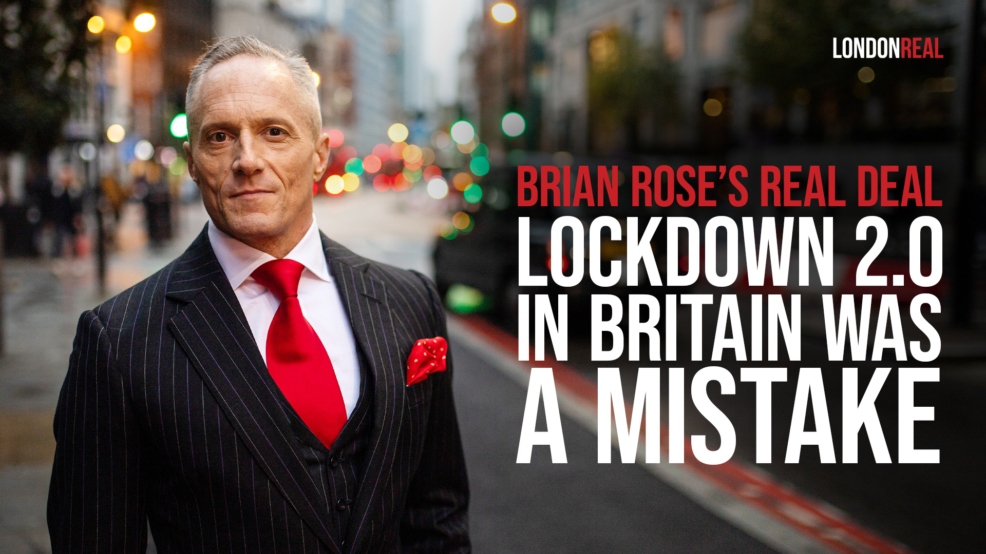 """Brian Rose's Real Deal - Lockdown 2.0 In Britain Was A Mistake - No More Disproportionate Responses - We Need """"Focussed Protection"""" To Save Our Vulnerable & Keep Our Economy Strong"""