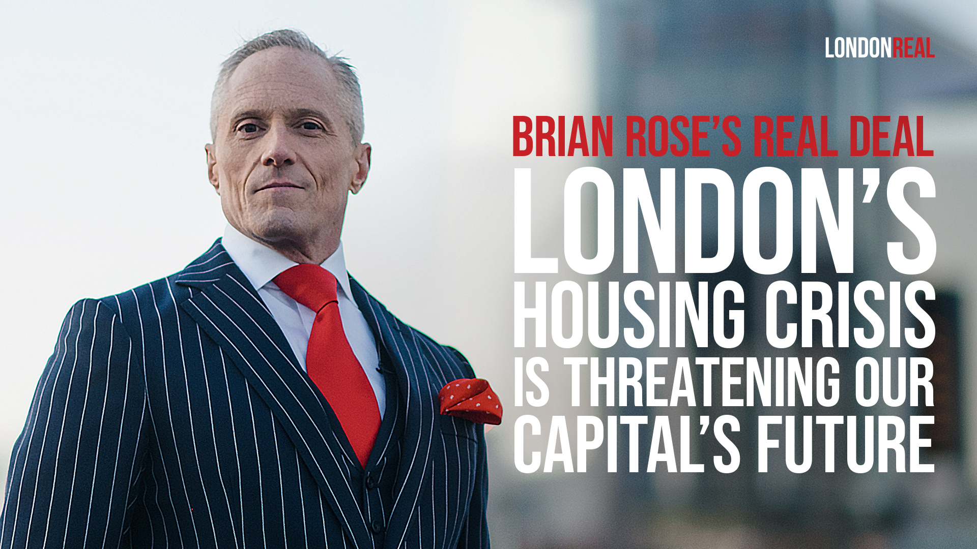 Brian Rose's Real Deal - London's Housing Crisis Is Threatening Our Capital's Future - Our Mayor Has Failed In His Promises To Build Affordable Homes For Our Citizens