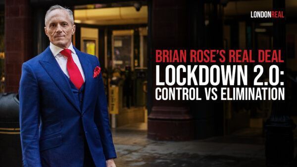 Brian Rose's Real Deal - Lockdown 2.0 Plunges Britain Into Double Dip Recession - A Nightmare Without End - Control VS Elimination