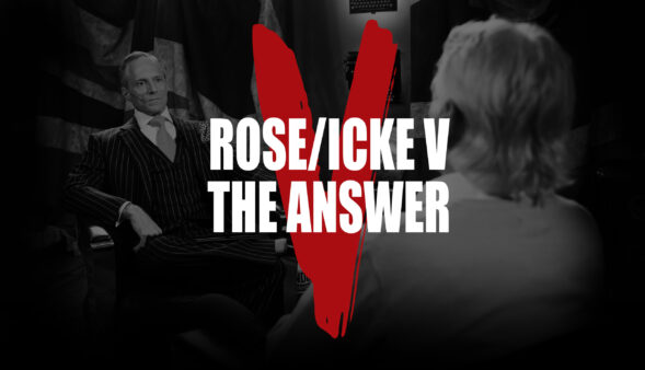 ROSE/ICKE V: THE ANSWER