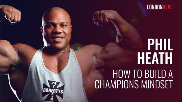 Phil Heath AKA The Gift - How To Build A Champion's Mindset