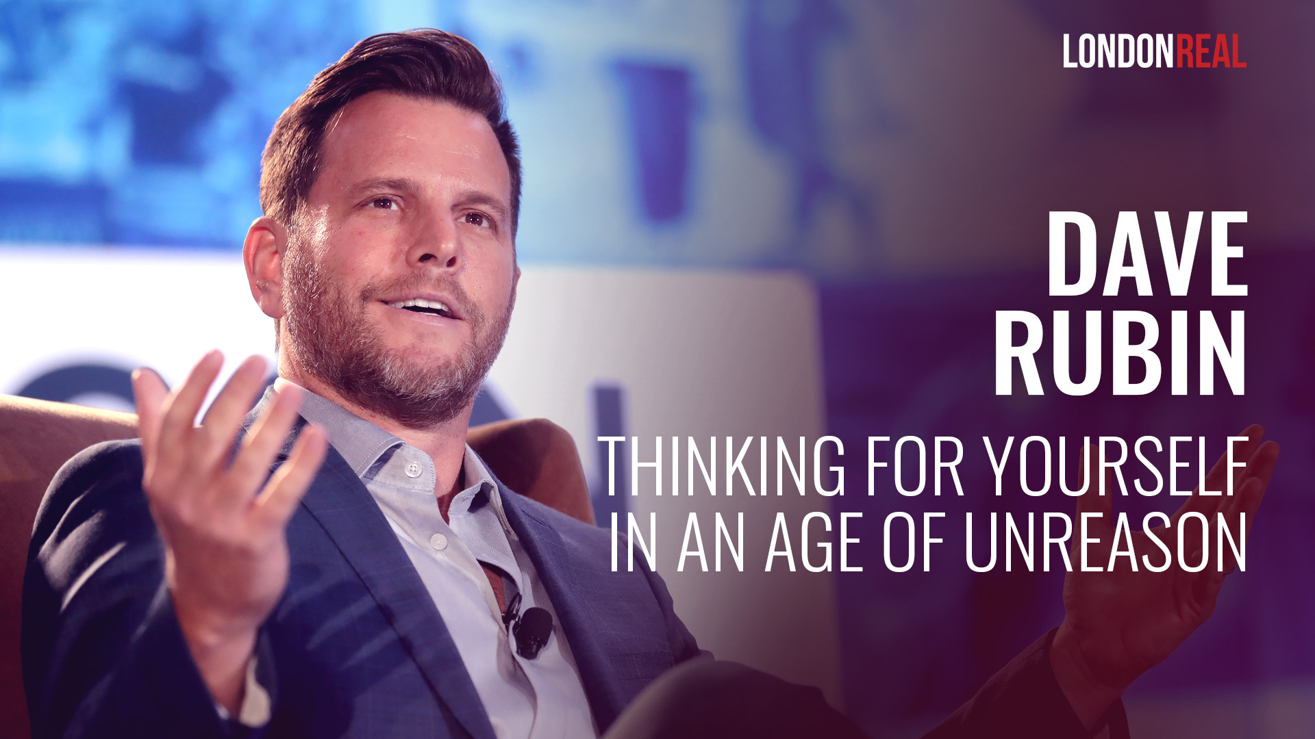 Dave Rubin - Thinking For Yourself In An Age Of Unreason