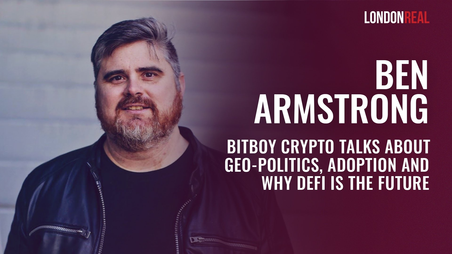 Ben Armstrong (AKA BitBoy Crypto) - The World's Most Popular Crypto Influencer Talks Geo-Politics, Adoption And Why Decentralised Finance Is The Future