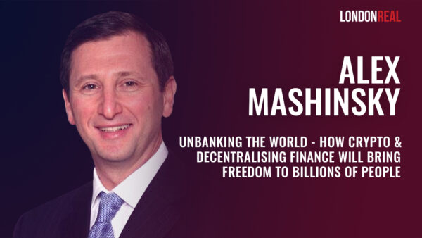 Alex Mashinsky - Unbanking the World - How Crypto & Decentralising Finance Will Bring Freedom to Billions of People