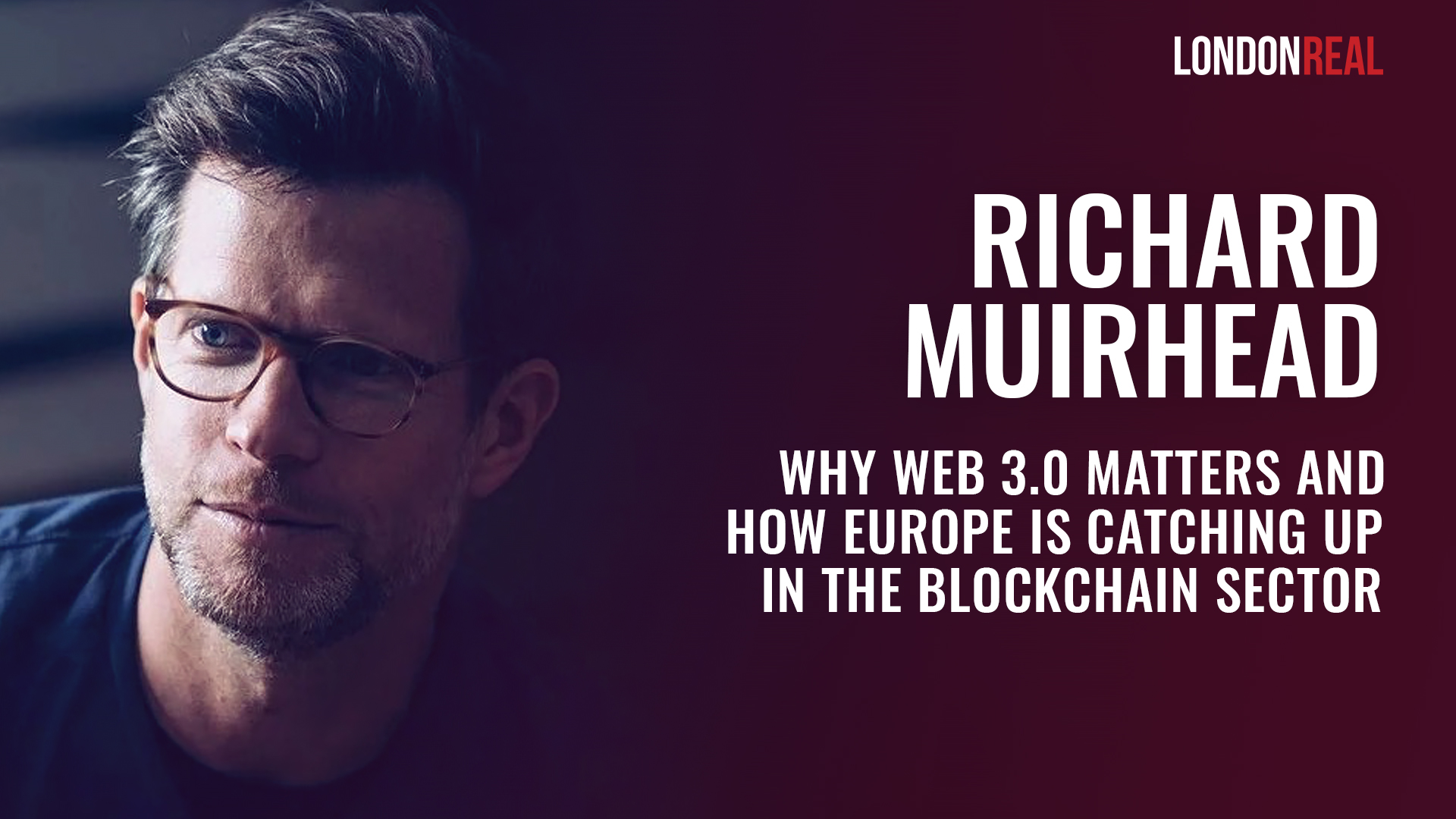 Richard Muirhead - Why Web 3.0 Matters and How Europe is Catching Up In the Blockchain Sector