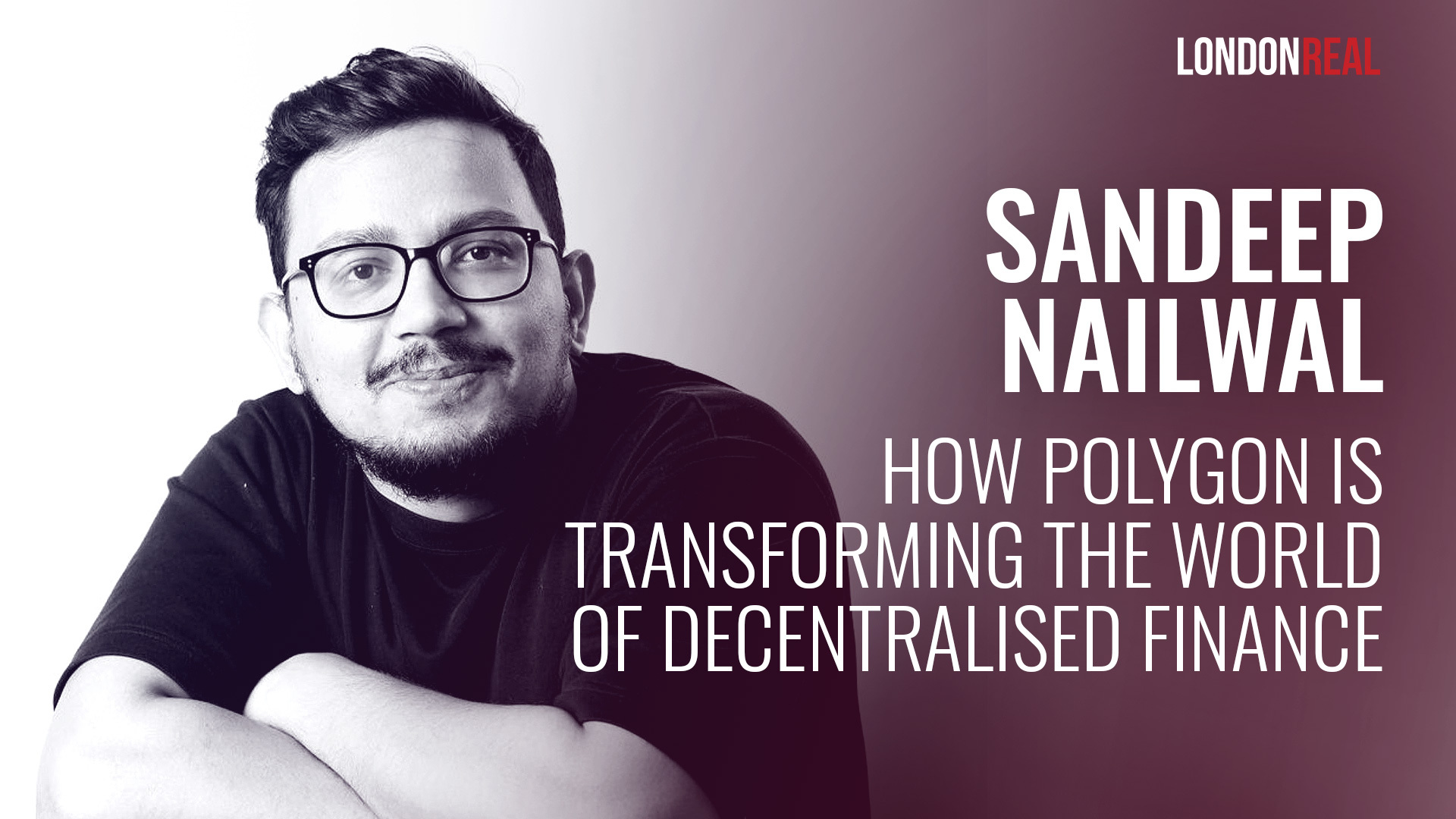 Sandeep Nailwal - How Polygon Is Transforming The World Of Decentralised Finance