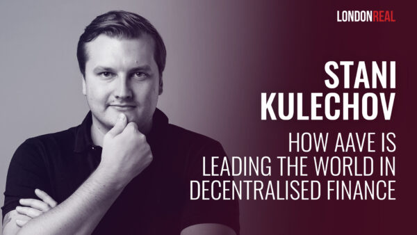 Stani Kulechov - How Aave is Leading the World in Decentralised Finance