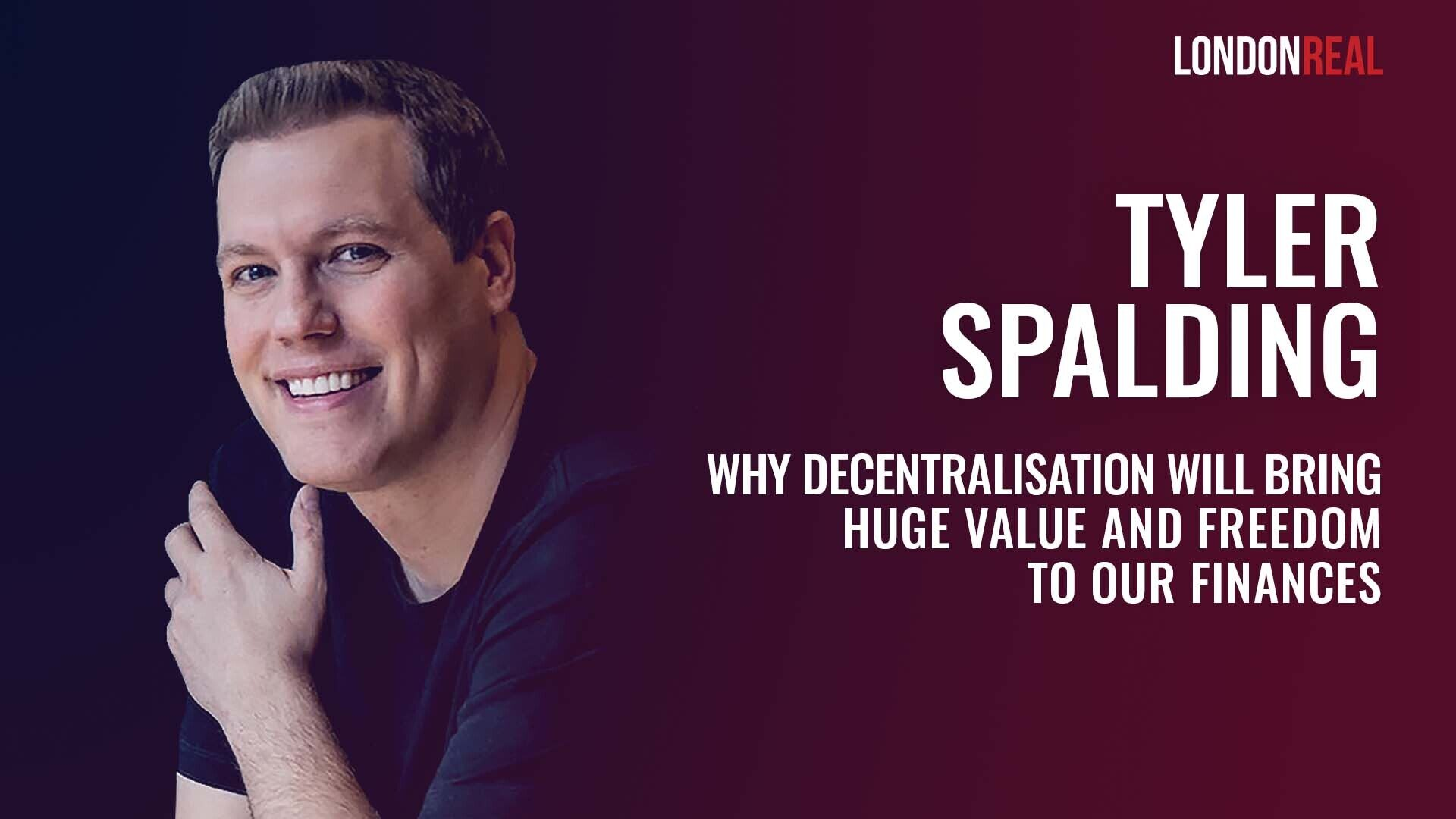 Tyler Spalding - Why Decentralisation Will Bring Huge Value And Freedom To Our Finances