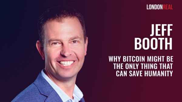 Jeff Booth - Why Bitcoin Might Be The Only Thing That Can Save Humanity