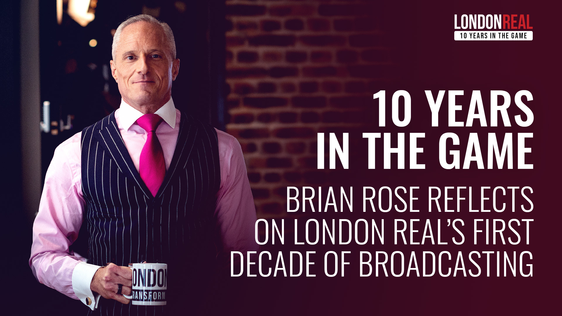 Brian Rose - London Real: 10 Years In The Game